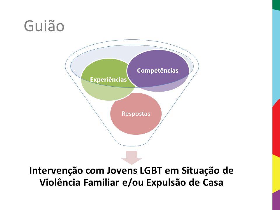 Guião Competências. Experiências. Respostas. Intervenção com Jovens LGBT em Situação de Violência Familiar e/ou Expulsão de Casa.