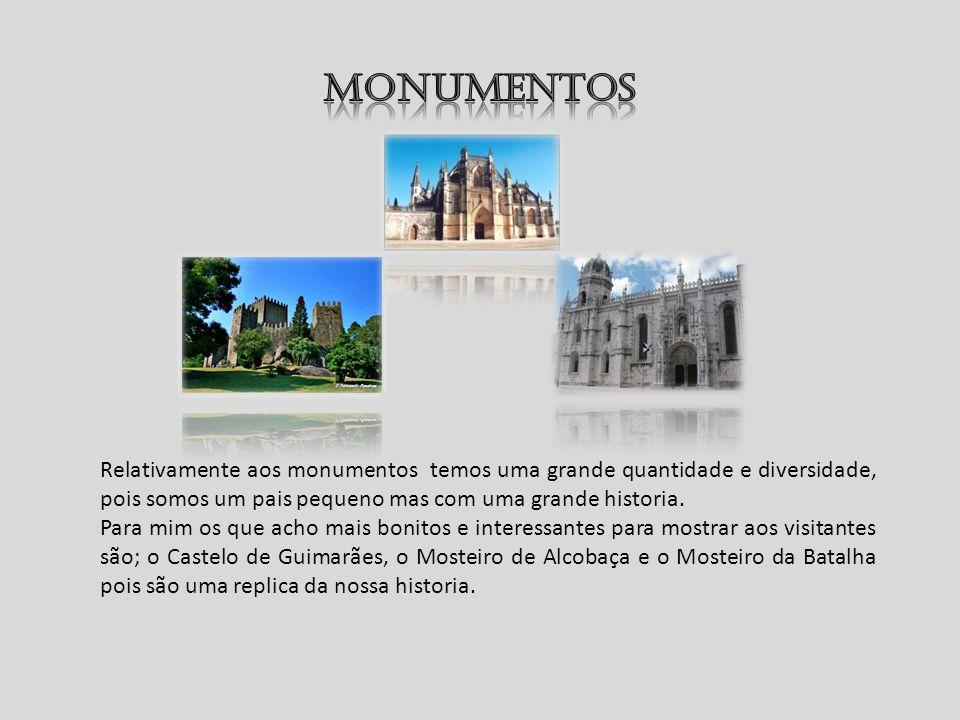 MONUMENTOS Relativamente aos monumentos temos uma grande quantidade e diversidade, pois somos um pais pequeno mas com uma grande historia.