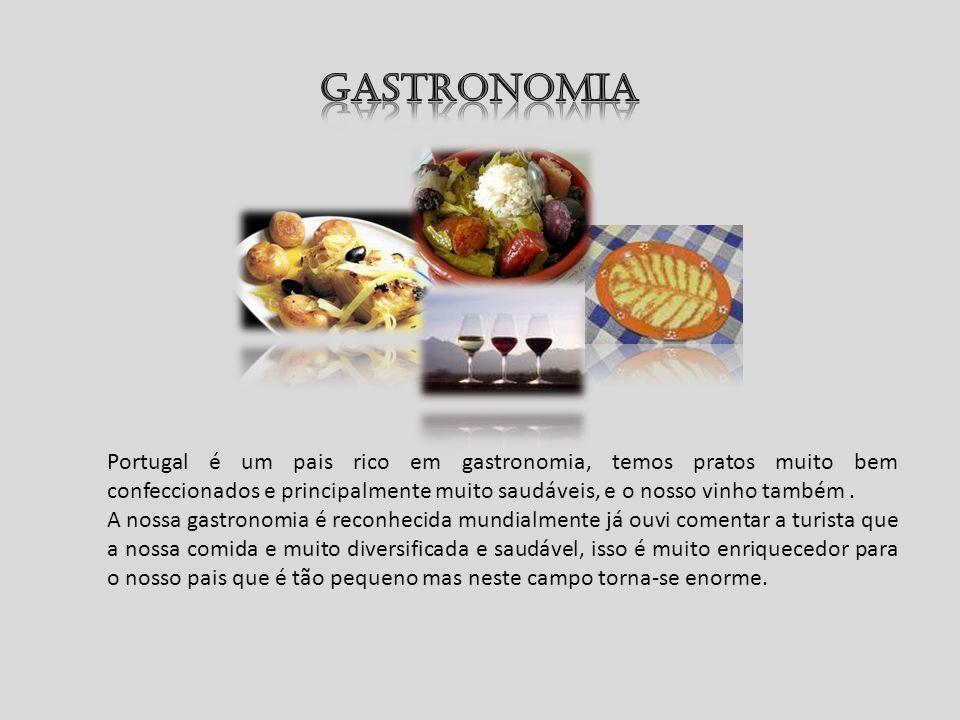 Gastronomia Portugal é um pais rico em gastronomia, temos pratos muito bem confeccionados e principalmente muito saudáveis, e o nosso vinho também .