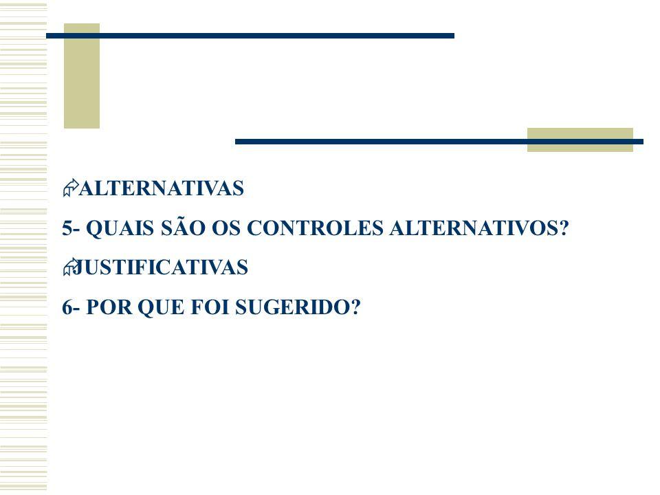 ALTERNATIVAS 5- QUAIS SÃO OS CONTROLES ALTERNATIVOS JUSTIFICATIVAS 6- POR QUE FOI SUGERIDO