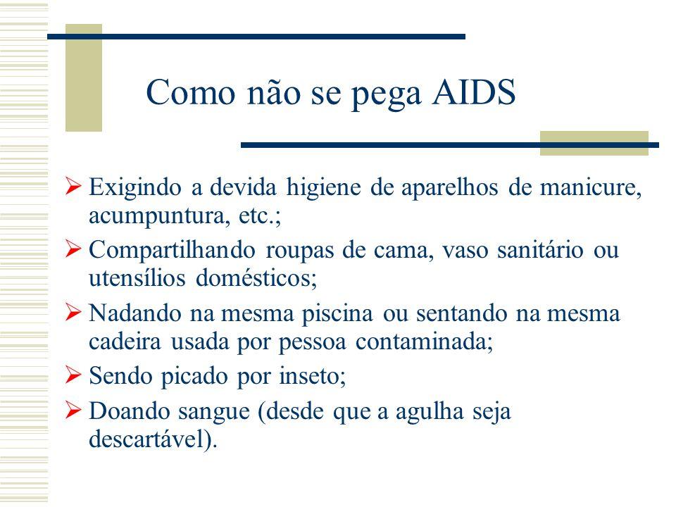 Como não se pega AIDS Exigindo a devida higiene de aparelhos de manicure, acumpuntura, etc.;