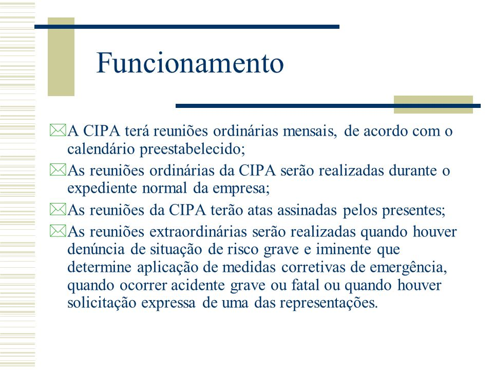 Funcionamento A CIPA terá reuniões ordinárias mensais, de acordo com o calendário preestabelecido;