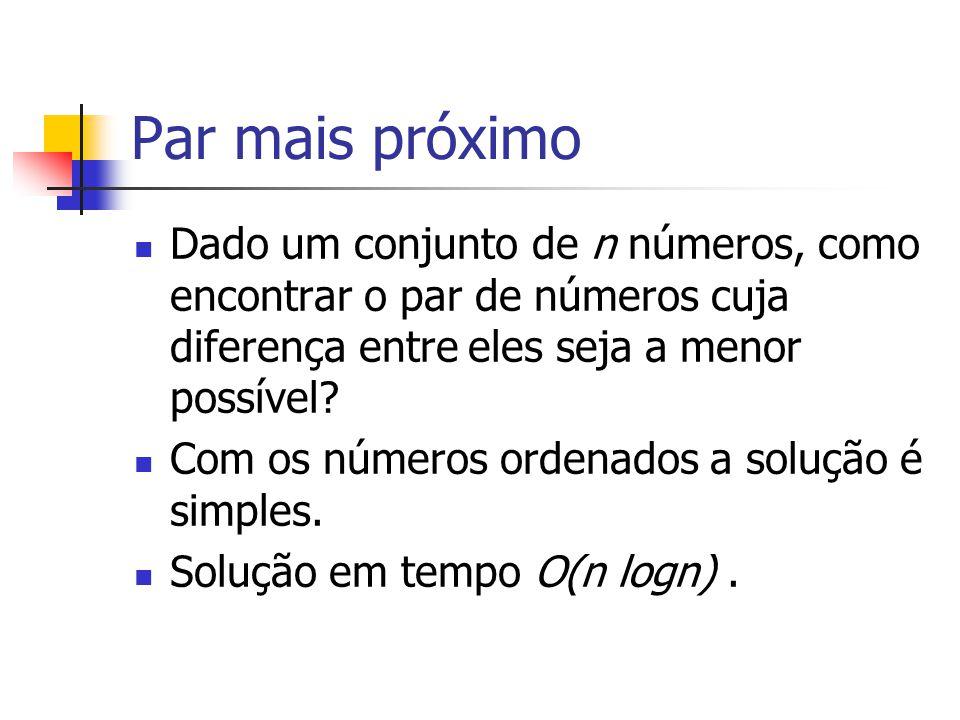 Par mais próximo Dado um conjunto de n números, como encontrar o par de números cuja diferença entre eles seja a menor possível