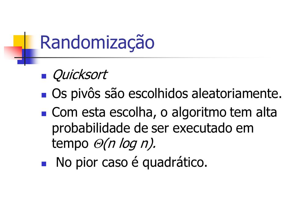 Randomização Quicksort Os pivôs são escolhidos aleatoriamente.