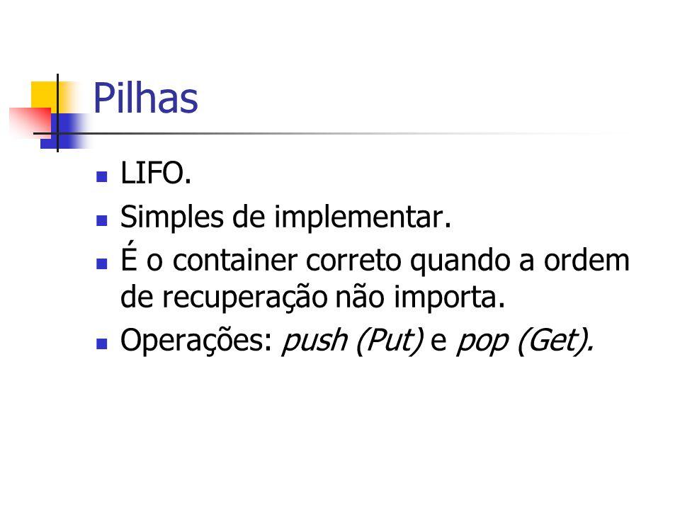 Pilhas LIFO. Simples de implementar.
