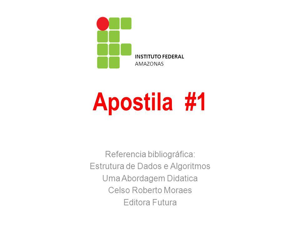 Apostila #1 Referencia bibliográfica: Estrutura de Dados e Algoritmos