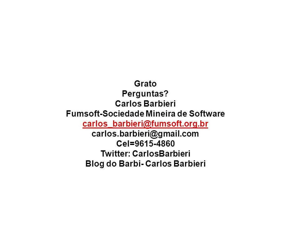Fumsoft-Sociedade Mineira de Software carlos_barbieri@fumsoft.org.br