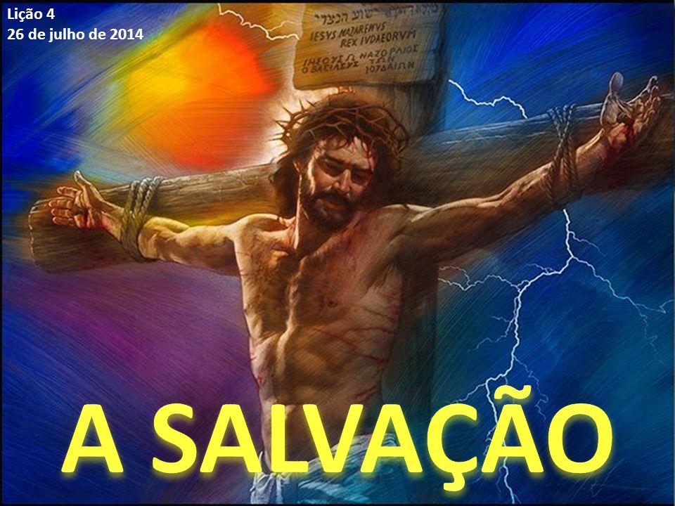 Lição 4 26 de julho de 2014 A SALVAÇÃO
