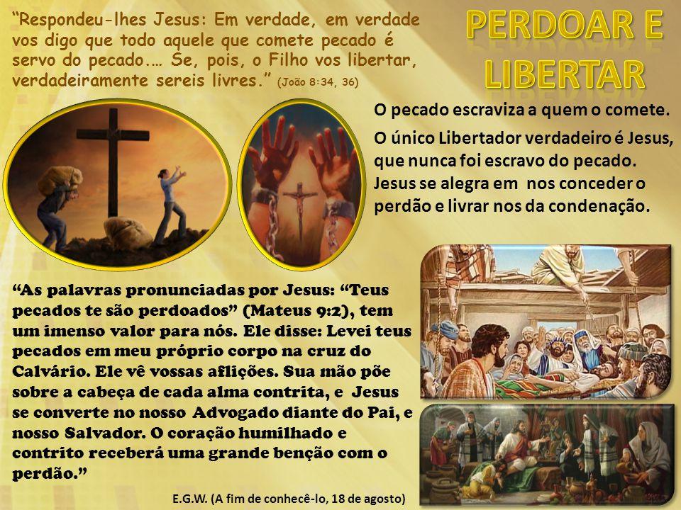 PERDOAR E LIBERTAR O pecado escraviza a quem o comete.