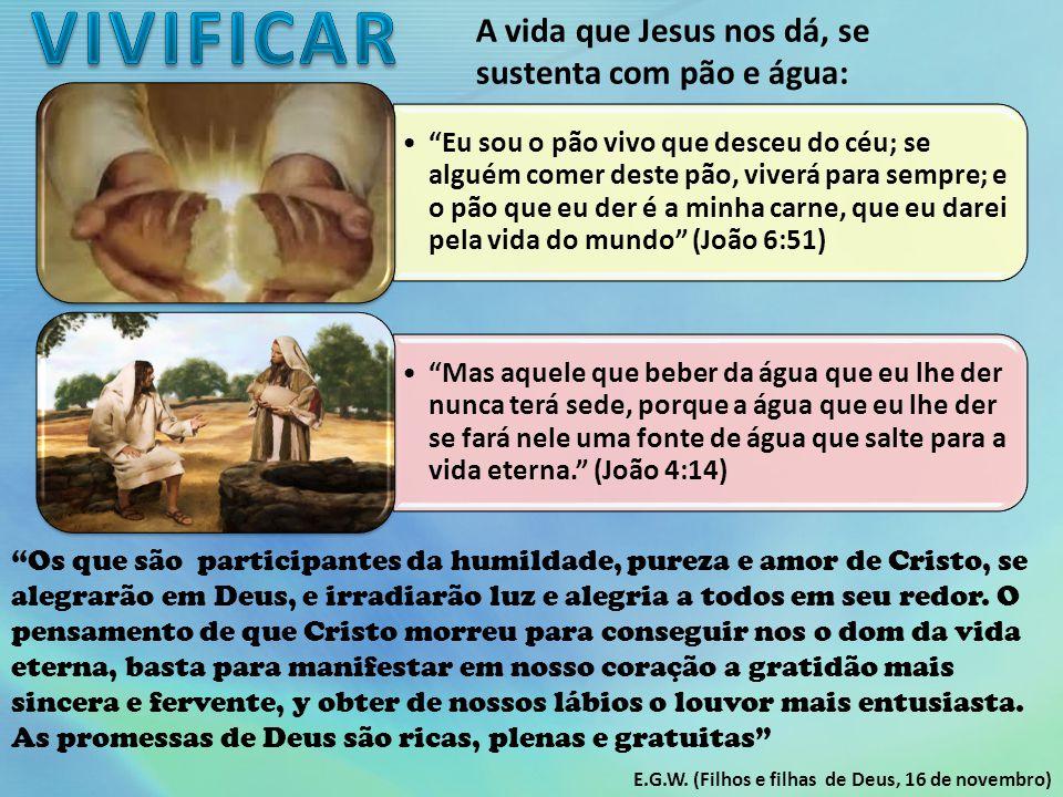 VIVIFICAR A vida que Jesus nos dá, se sustenta com pão e água: