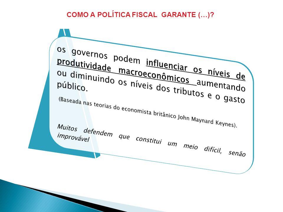 COMO A POLÍTICA FISCAL GARANTE (…)