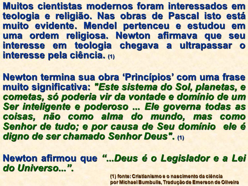 Newton afirmou que ...Deus é o Legislador e a Lei do Universo... .