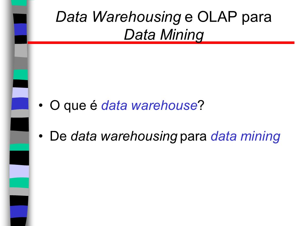 Data Warehousing e OLAP para Data Mining