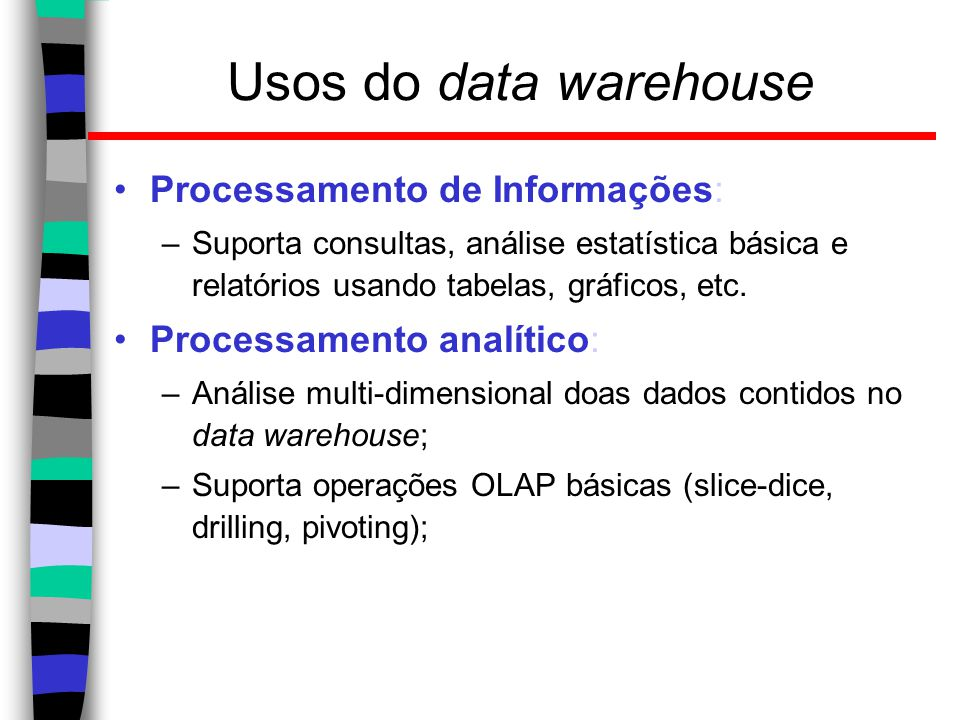 Usos do data warehouse Processamento de Informações: