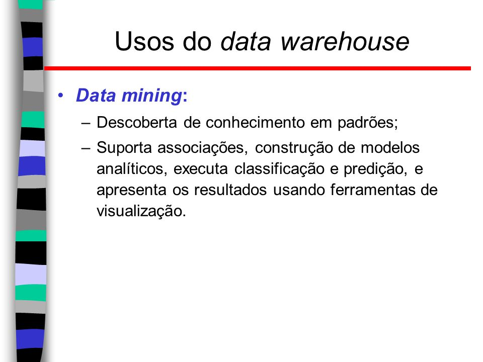 Usos do data warehouse Data mining: