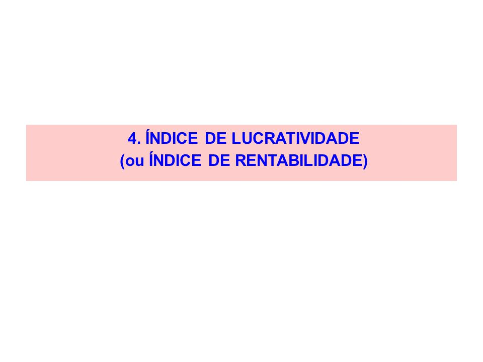 4. ÍNDICE DE LUCRATIVIDADE (ou ÍNDICE DE RENTABILIDADE)