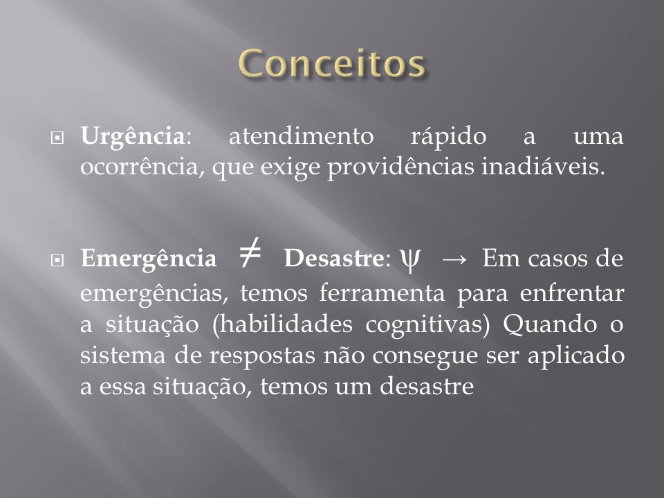 Conceitos Urgência: atendimento rápido a uma ocorrência, que exige providências inadiáveis.