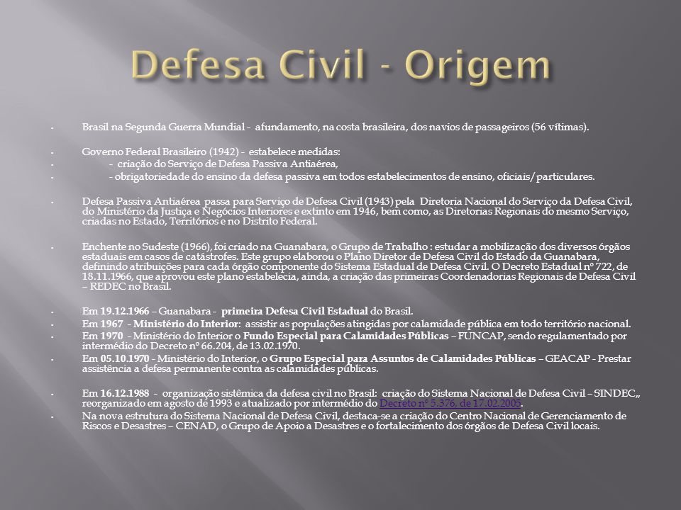 Defesa Civil - Origem Brasil na Segunda Guerra Mundial - afundamento, na costa brasileira, dos navios de passageiros (56 vítimas).