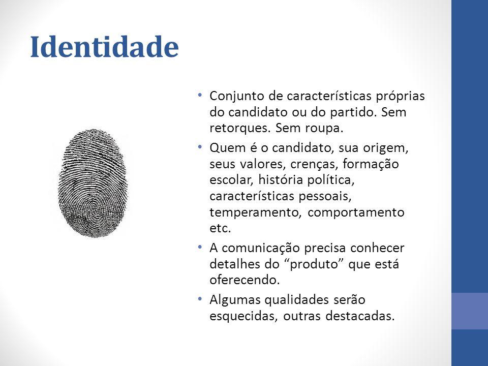 Identidade Conjunto de características próprias do candidato ou do partido. Sem retorques. Sem roupa.