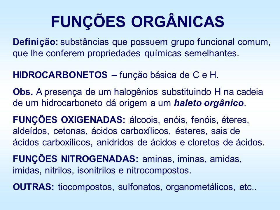 FUNÇÕES ORGÂNICAS Definição: substâncias que possuem grupo funcional comum, que lhe conferem propriedades químicas semelhantes.