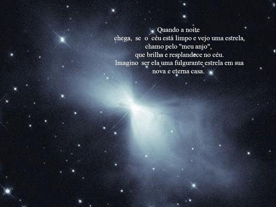 chega, se o céu está limpo e vejo uma estrela, chamo pelo meu anjo ,