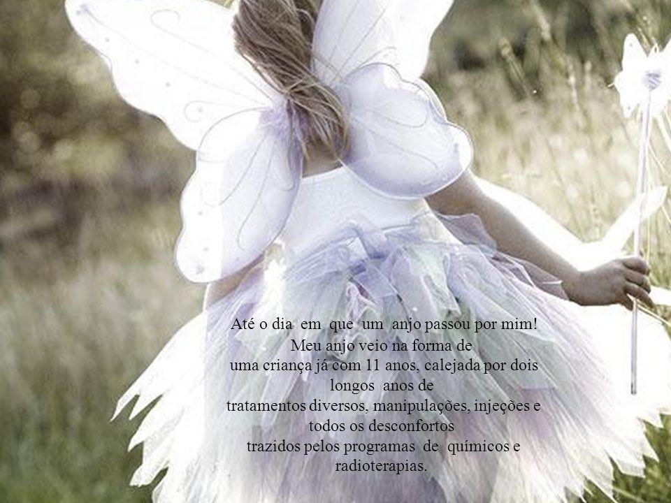 Até o dia em que um anjo passou por mim! Meu anjo veio na forma de
