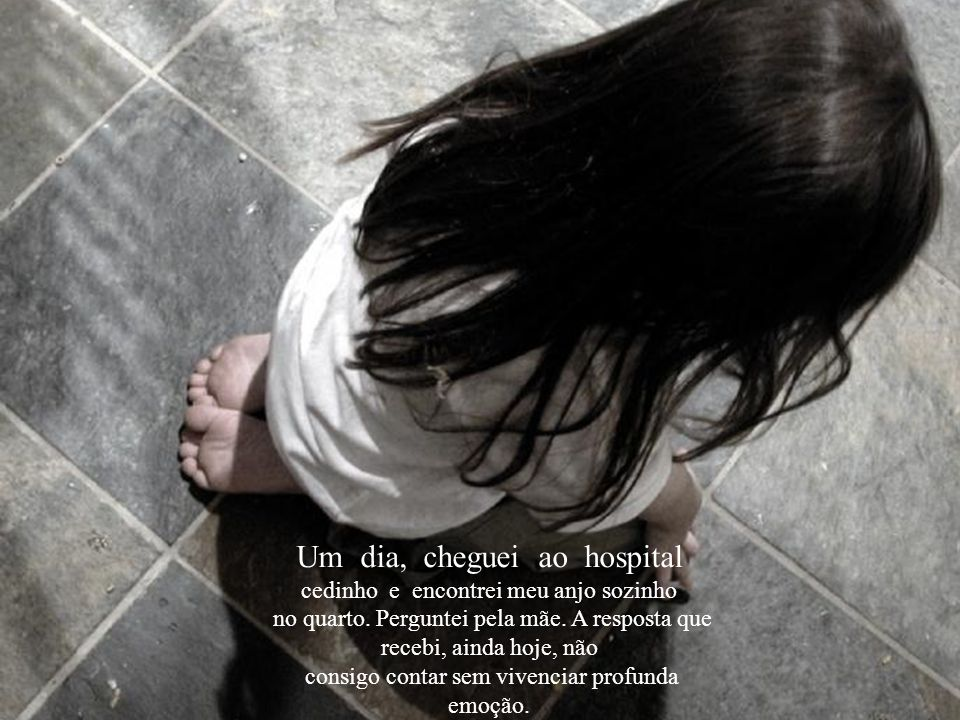Um dia, cheguei ao hospital cedinho e encontrei meu anjo sozinho