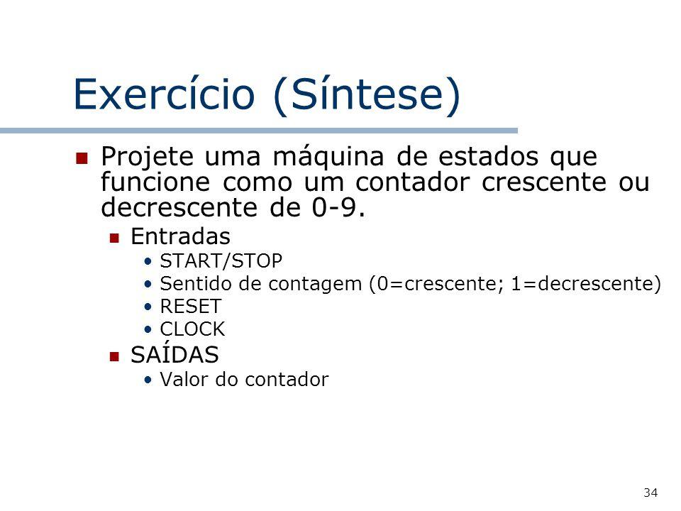 Exercício (Síntese) Projete uma máquina de estados que funcione como um contador crescente ou decrescente de 0-9.