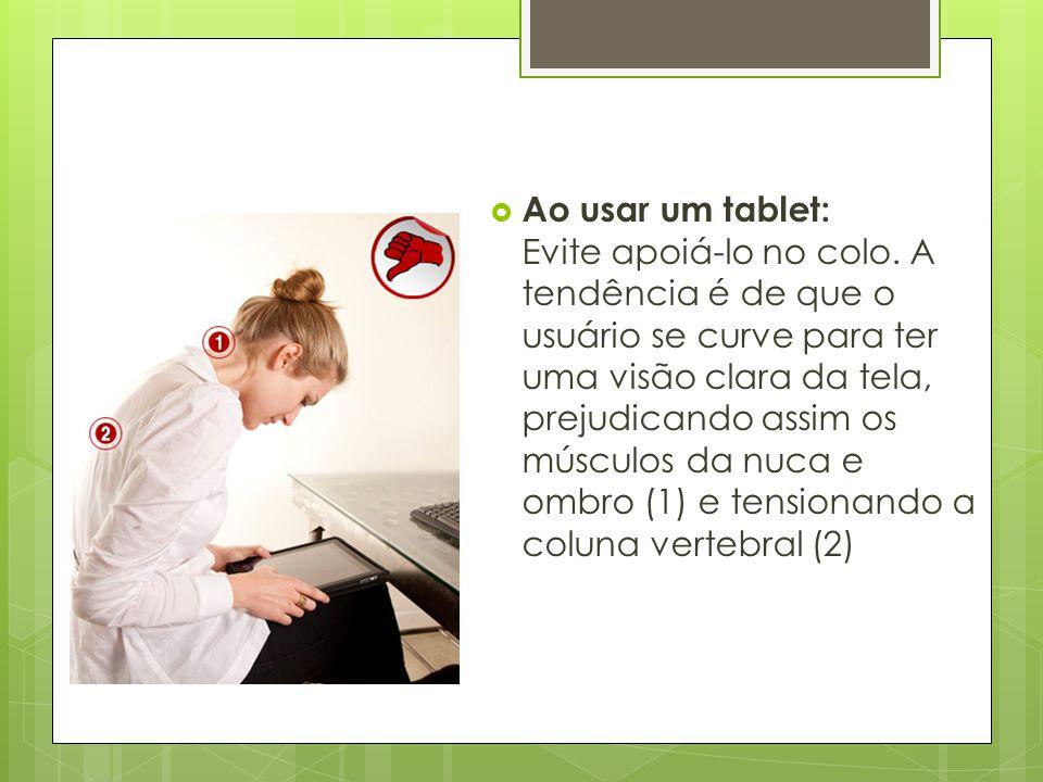 Ao usar um tablet: Evite apoiá-lo no colo