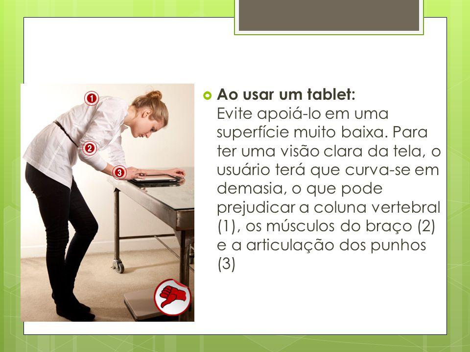 Ao usar um tablet: Evite apoiá-lo em uma superfície muito baixa
