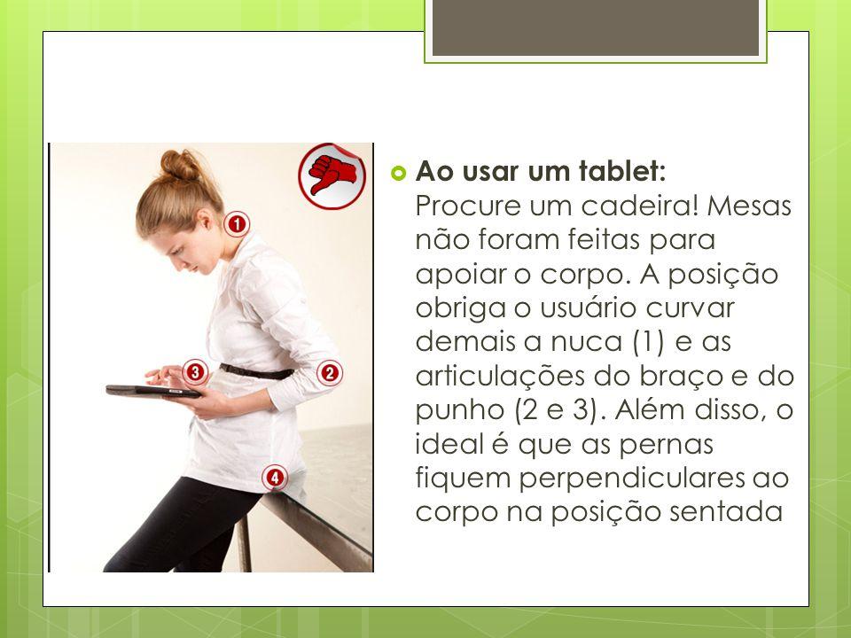 Ao usar um tablet: Procure um cadeira