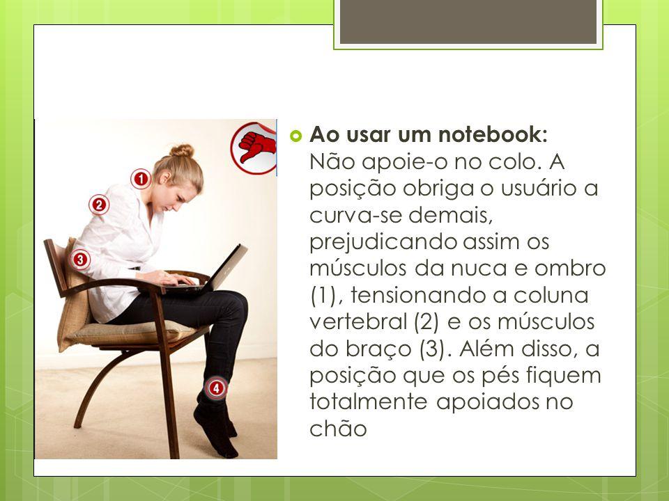 Ao usar um notebook: Não apoie-o no colo