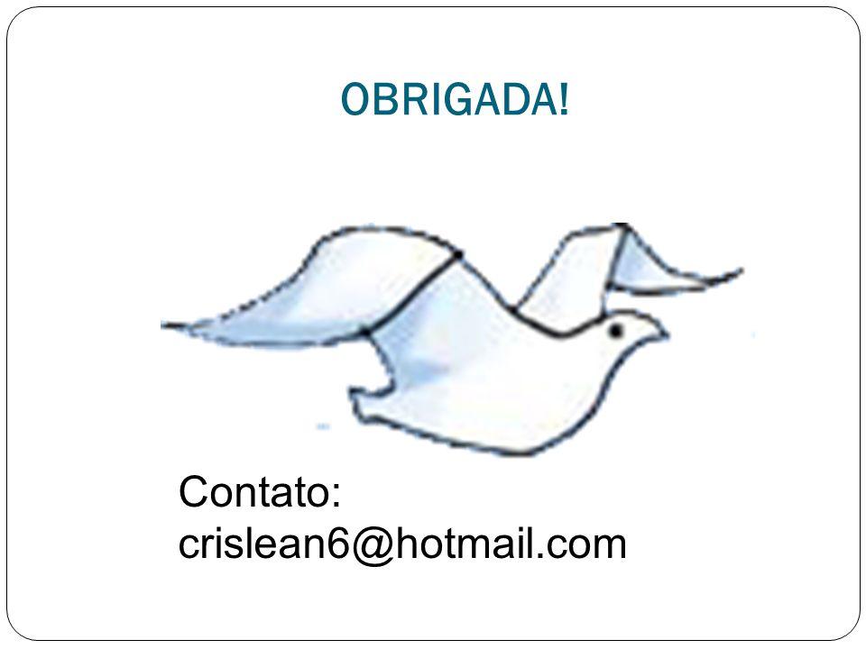 OBRIGADA! Contato: crislean6@hotmail.com