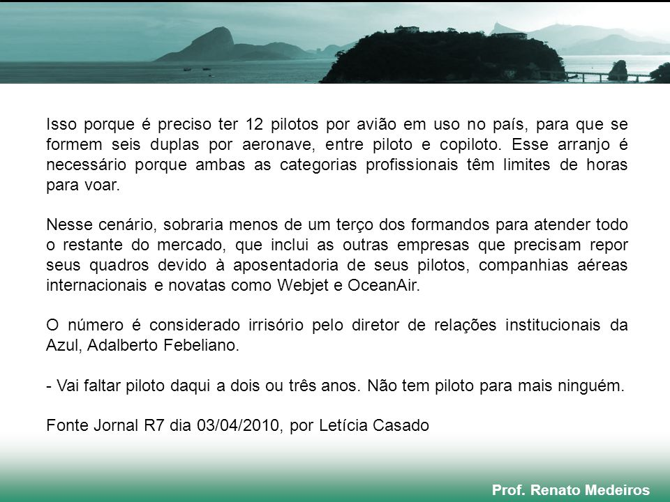 Fonte Jornal R7 dia 03/04/2010, por Letícia Casado
