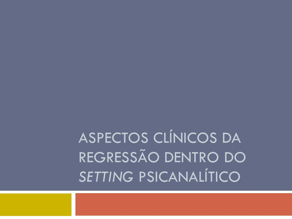 Aspectos clínicos da regressão dentro do setting psicanalítico