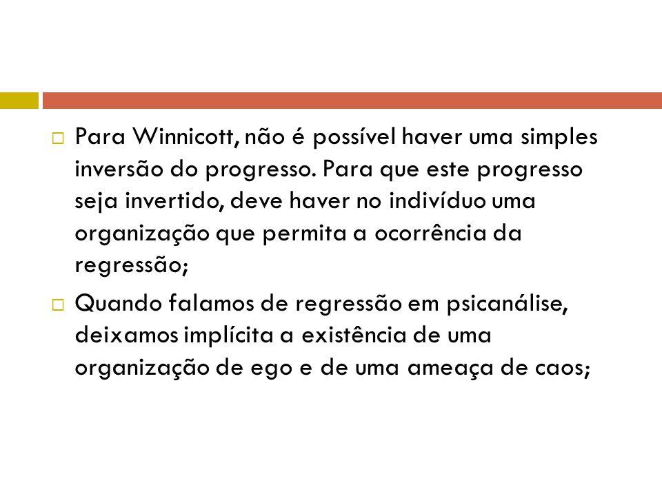 Para Winnicott, não é possível haver uma simples inversão do progresso