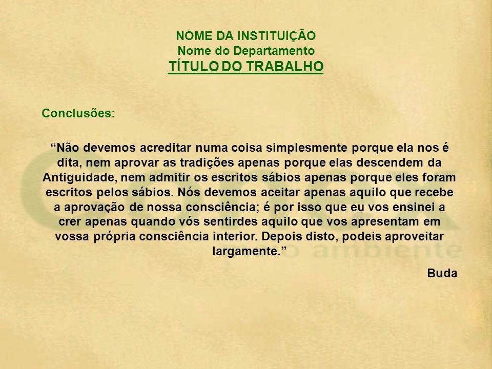 NOME DA INSTITUIÇÃO Nome do Departamento TÍTULO DO TRABALHO