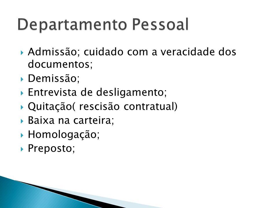 Departamento Pessoal Admissão; cuidado com a veracidade dos documentos; Demissão; Entrevista de desligamento;
