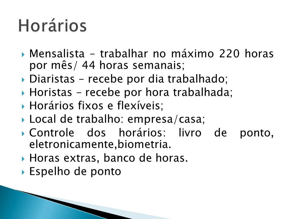 Horários Mensalista – trabalhar no máximo 220 horas por mês/ 44 horas semanais; Diaristas – recebe por dia trabalhado;