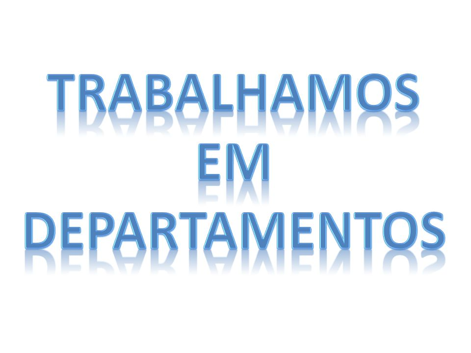 TRABALHAMOS EM DEPARTAMENTOS