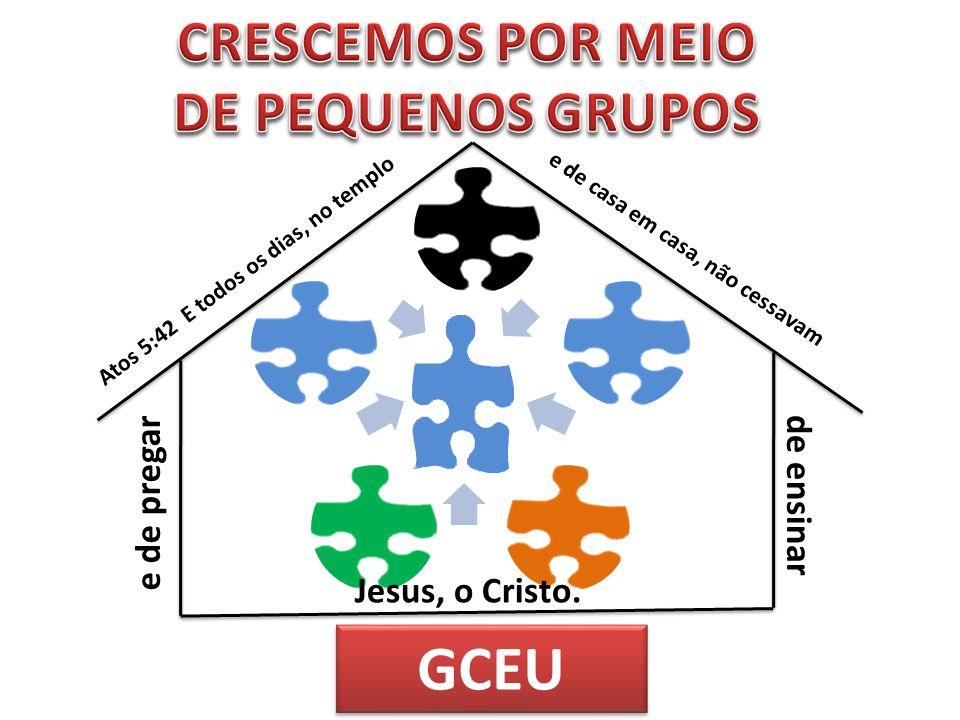 GCEU CRESCEMOS POR MEIO DE PEQUENOS GRUPOS e de pregar de ensinar