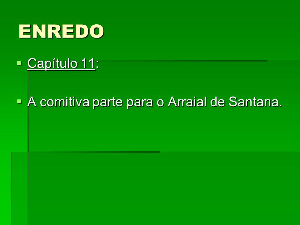 ENREDO Capítulo 11: A comitiva parte para o Arraial de Santana.