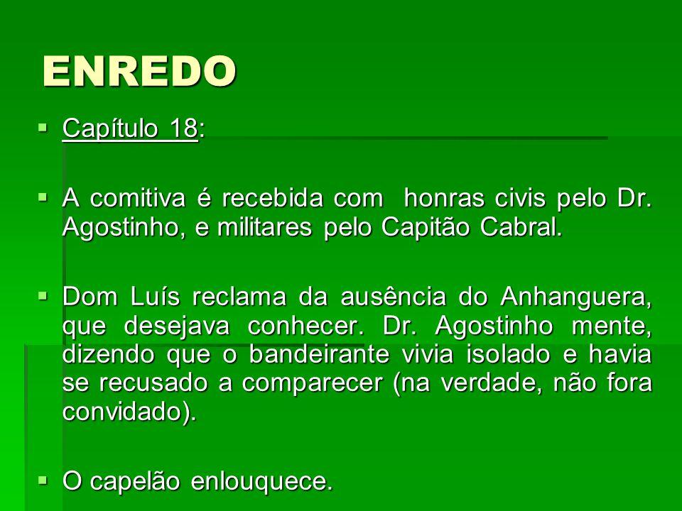 ENREDO Capítulo 18: A comitiva é recebida com honras civis pelo Dr. Agostinho, e militares pelo Capitão Cabral.