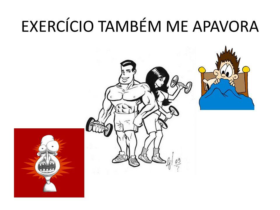 EXERCÍCIO TAMBÉM ME APAVORA