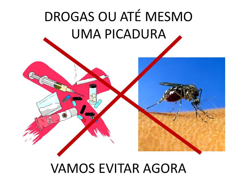DROGAS OU ATÉ MESMO UMA PICADURA