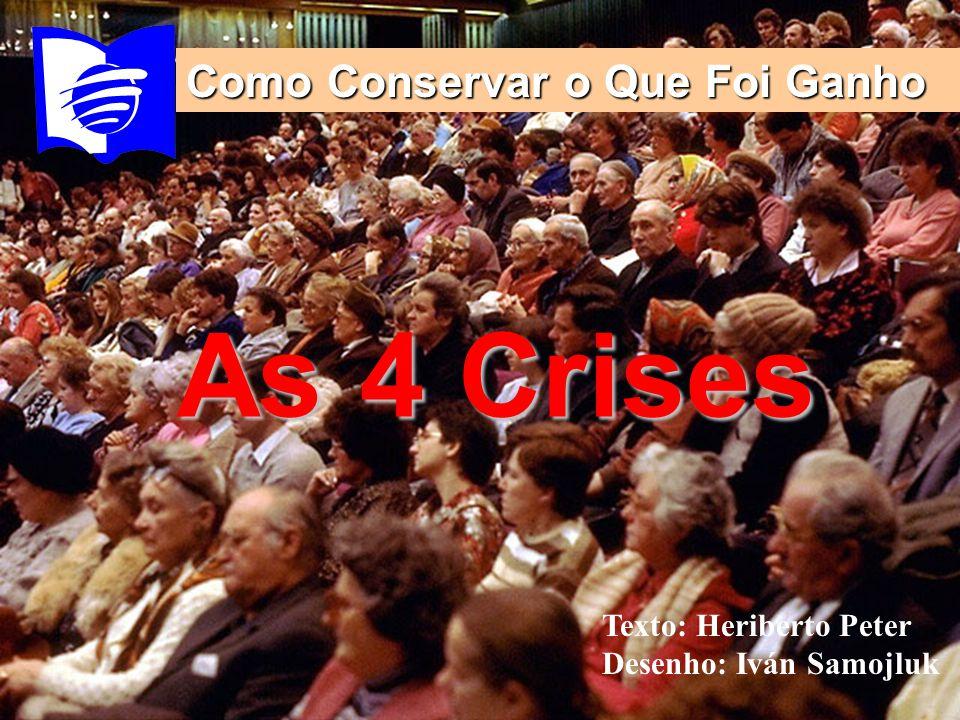 As 4 Crises Como Conservar o Que Foi Ganho Texto: Heriberto Peter