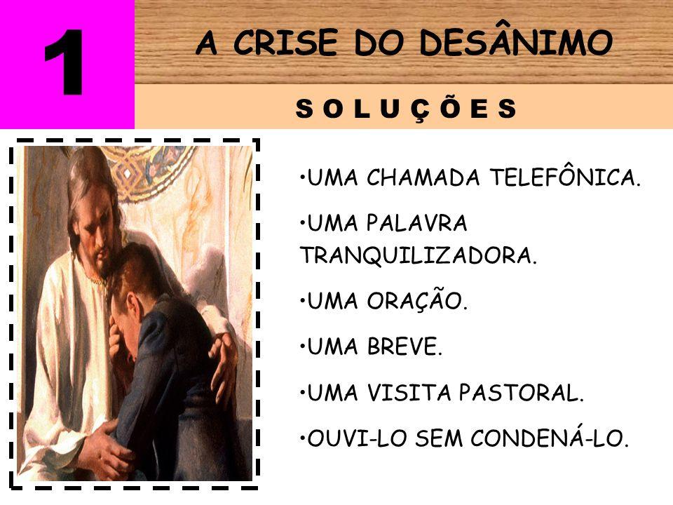 1 A CRISE DO DESÂNIMO S O L U Ç Õ E S UMA CHAMADA TELEFÔNICA.
