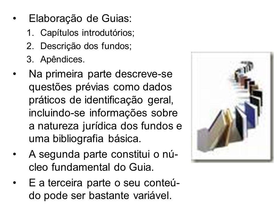 A segunda parte constitui o nú-cleo fundamental do Guia.