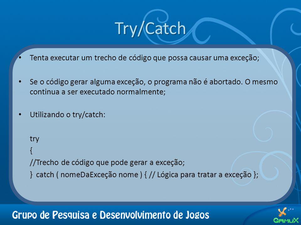 Try/Catch Tenta executar um trecho de código que possa causar uma exceção;