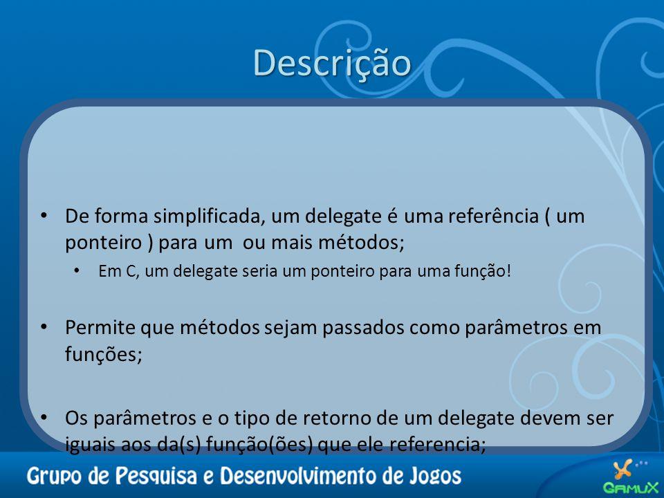 Descrição De forma simplificada, um delegate é uma referência ( um ponteiro ) para um ou mais métodos;